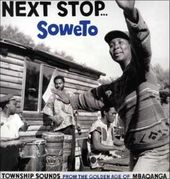 Next Stop Soweto: Township Sounds from the Golden