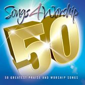 Songs 4 Worship: 50 Greatest Praise and Worship