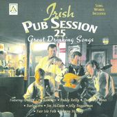 Irish Pub Session: 25 Great Drinking Songs