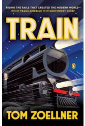 Train: Riding the Rails That Created the Modern