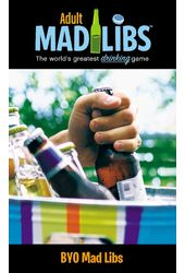 BYO Mad Libs: The World;s Greatest Drinking Game