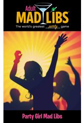 Adult Mad Libs Party Girl!