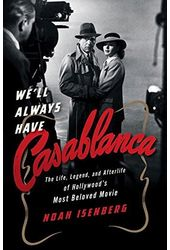 We'll Always Have Casablanca: The Life, Legend,