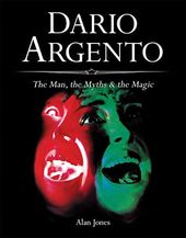 Dario Argento: The Man, the Myths & the Magic
