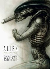 Alien: The Archive: The Ultimate Guide to the