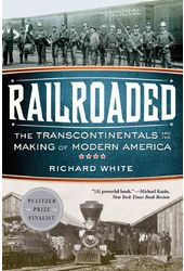 Railroaded: The Transcontinentals and the Making