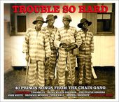 Trouble So Hard: 40 Prison Songs from the Chain