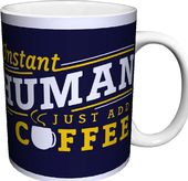 Snorg Tees - Instant Human Just Add Coffee 11 oz.