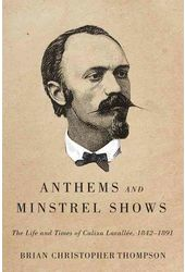 Anthems and Minstrel Shows: The Life and Times of