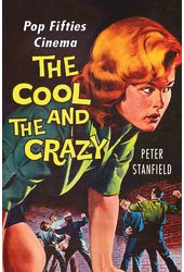 The Cool and the Crazy: Pop Fifties Cinema