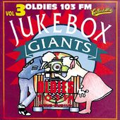 OLDIES 103FM - JukeBox Giants, Volume 3