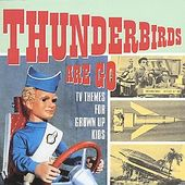 Thunderbirds Are Go: TV Themes for Grown Up Kids