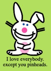 Happy Bunny - I Love Everybody Except You