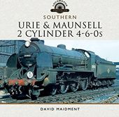 Trains - The Urie and Maunsell Cylinder 4-6-0s