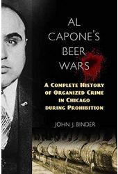 Al Capone's Beer Wars: A Complete History of