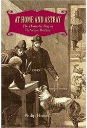 At Home and Astray: The Domestic Dog in Victorian