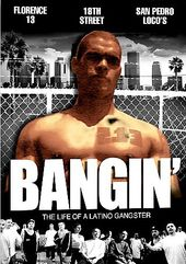 Bangin' - The Life of a Latino Gangster