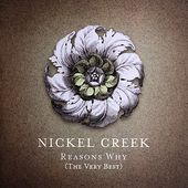 Reasons Why: The Very Best of Nickel Creek (CD +