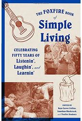 The Foxfire Book of Simple Living: Celebrating