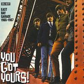 You Gots Yours! East Bay Garage 1965-1967