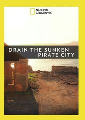 National Geographic - Drain the Sunken Pirate City