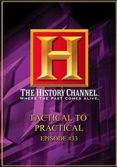History Channel: Tactical to Practical #33