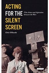Acting for the Silent Screen: Film Actors and