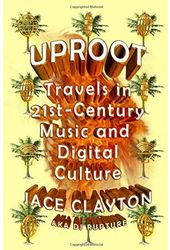 Uproot: Travels in Twenty-First-Century Music and