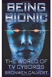 Being Bionic: The World of TV Cyborgs
