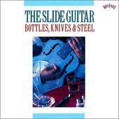 The Slide Guitar: Bottles, Knives, & Steel,