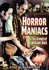Horror Maniacs (aka The Greed of William Hart)