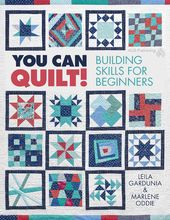You Can Quilt!: Building Skills for Beginners