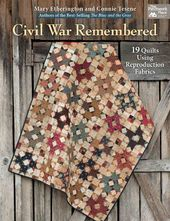 Civil War Remembered: 19 Quilts Using