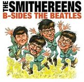 B-Sides The Beatles/ Meet The Smithereens