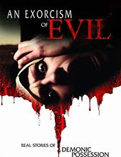 An Exorcism of Evil: Real Stories of Demonic