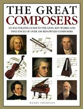 The Great Composers: An Illustrated Guide to the