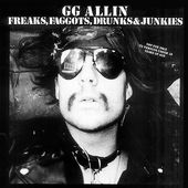 GG Allin - Freaks, Faggots, Drunks and Junkies
