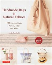Handmade Bags in Natural Fabrics: 60 Easy-to-Make