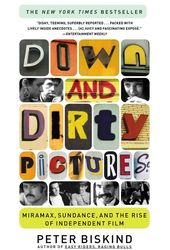 Down and Dirty Pictures: Miramax, Sundance, and
