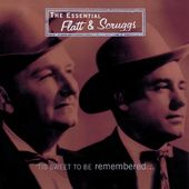 The Essential Flatt & Scruggs: 'Tis Sweet To Be