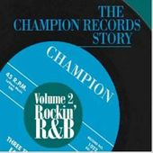 The Champion Records Story, Volume 2: Rockin' R&B