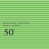 Milford Graves / John Zorn: 50th Birthday