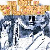 The Best of Von Freeman On Premonition (2-CD)