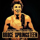 The Ultimate Roots of Bruce Springsteen