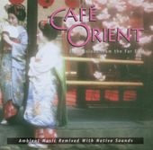 Cafe Orient: Impressions from the Far East