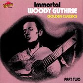 Golden Classics, Part 2 - Immortal Woody Guthrie
