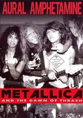 Aural Amphetamine - Metallica and The Dawn Of