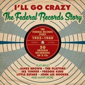I'll Go Crazy: The Federal Records Story (2-CD)