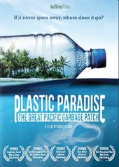 Plastic Paradise: The Great Pacific Garbage Patch