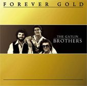 Forever Gold: Gatlin Brothers